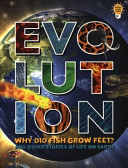 Evolution: Why Did Fish Grow Feet? And Other Stories Of Life On Earth : of our planet and its inhabitants...