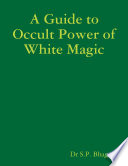 A Guide to Occult Power of White Magic