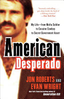 American Desperado : documentary cocaine cowboys. american desperado is roberts' no-holds-barred...