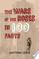 The Wars of the Roses in 100 Facts