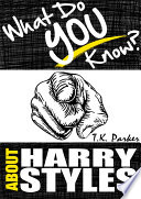 What Do You Know About Harry Styles  The Unauthorized Trivia Quiz Game Book About Harry Styles Facts