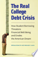The Real College Debt Crisis  How Student Borrowing Threatens Financial Well Being and Erodes the American Dream