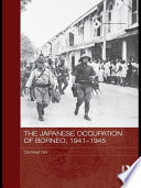 The Japanese Occupation of Borneo  1941 45