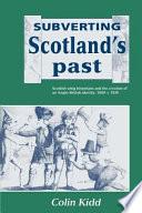 Subverting Scotland s Past