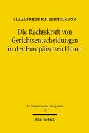Die Rechtskraft von Gerichtsentscheidungen in der Europäischen Union