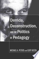 Derrida  Deconstruction  and the Politics of Pedagogy