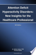 Attention Deficit Hyperactivity Disorders New Insights For The Healthcare Professional 2013 Edition