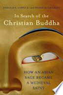 In Search of the Christian Buddha  How an Asian Sage Became a Medieval Saint