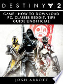 Destiny 2 Game  How to Download  PC  Classes  Reddit  Tips Guide Unofficial