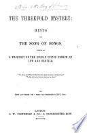 "The Threefold Mystery: Hints On The Song Of Songs, Viewed As A Prophecy Of The Double United Church Of Jew And Gentile. By The Author Of ""The Gathered Lily,"" Etc. [With The Text.] : ..."