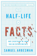 The Half-Life Of Facts : to explain how knowledge in...