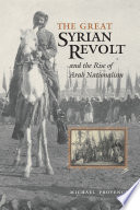 The Great Syrian Revolt and the Rise of Arab Nationalism And Longest Lasting Anti Colonial Insurgency In