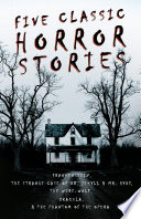 Five Classic Horror Stories   Frankenstein  the Strange Case of Dr  Jekyll and Mr  Hyde  the Werewolf  Dracula  the Phantom of the Opera  Fantasy and