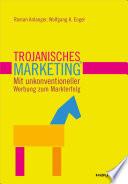 Trojanisches Marketing. Mit unkonventioneller Werbung zum Markterfolg