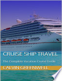 Cruise Ship Travel  The Complete Vacation Cruise Guide