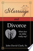 Marriage and Divorce  What does the Bible really say