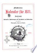 Illustrirter Kalender Jahrbuch der Treignisse, Bestretungen u. Fortsch im Volkerleben u. im. Gebiche..