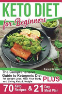 Keto Diet For Beginners The Comprehensive Guide To Ketogenic Diet For Weight Loss Heal Your Body And Living Keto Lifestyle Plus 70 Keto Recip