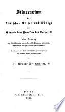 Itinerarium der deutschen Kaiser und Könige von Conrad dem Franken bis Lothar II