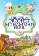 I Love Prophet  The Life of Prophet Muhammad p b u h