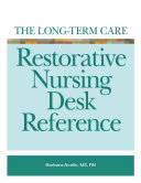 The Long Term Care Restorative Nursing Desk Reference