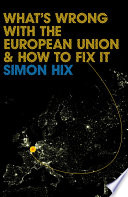 What s Wrong with the Europe Union and How to Fix It