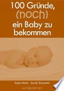 100 Gründe, (noch) ein Baby zu bekommen