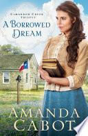 A Borrowed Dream  Cimarron Creek Trilogy Book  2