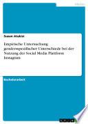 Empirische Untersuchung gendersspezifischer Unterschiede bei der Nutzung der Social Media Plattform Instagram