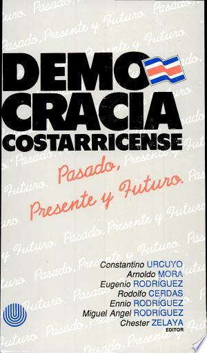 Democracia costarricense: pasado, presente y futuro - ISBN:9789977644998