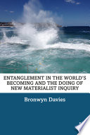 Entanglement In The World S Becoming And The Doing Of New Materialist Inquiry
