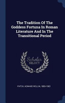 The Tradition of the Goddess Fortuna in Roman Literature and in the Transitional Period