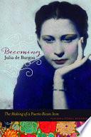 Becoming Julia De Burgos : cultural icon, julia de burgos has...