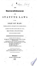 The Lex Scripta of the Isle of Man; comprehending the ancient ordinances and statute laws. From the earliest to the present date. A new edition