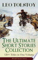 LEO TOLSTOY     The Ultimate Short Stories Collection  120  Titles in One Volume  World Classics Series