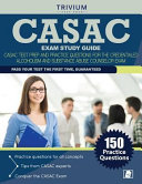 Casac Exam Study Guide  Casac Test Prep and Practice Questions for the Credentialed Alcoholism and Substance Abuse Counselor Exam