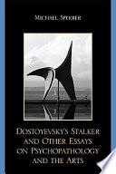 Dostoyevsky s Stalker and Other Essays on Psychopathology and the Arts