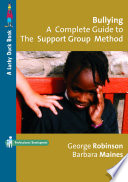 Bullying: A Complete Guide to the Support Group Method