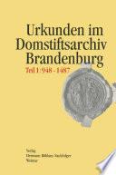 Regesten der Urkunden und Aufzeichnungen im Domstiftsarchiv Brandenburg, Teil 1: 948-1487.