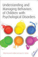 Understanding And Managing Behaviors Of Children With Psychological Disorders