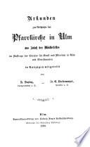 Urkunden zur Geschichte der Pfarrkirche in Ulm aus Anlass des Münsterfestes