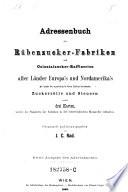 Adressenbuch der Rübenzucker-Fabriken und Colonialzucker-Raffinerien aller Länder Europa's und Nordamerika's. 3. Ausg
