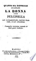 Quanto sia difficile guardare la donna, con Pulcinella Cav. Oltremontano, Sartor Francese, e Cav. Spagnolo. Commedia novissima [in three acts and in prose].