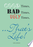 Good Times, Bad Times, Ugly Times... That's Life! Author Reflects On His Experiences And Relationships While