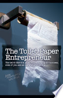 The Toilet Paper Entrepreneur The Tell-it-like-it-is Guide to Cleaning Up in Business, Even If You are at the End of Your Roll