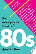 The Soho Press Book of 80s Short Fiction