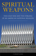 Spiritual Weapons: The Cold War and the Forging of an American National Religion