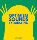 Optimism Sounds Exhausting : this new collection of cartoons. dilbert has managed...