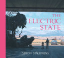 The Electric State : illustrated novel. set in a post-apocalyptic...