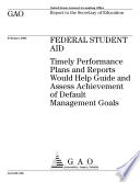 Federal student aid timely performance plans and reports would help guide and assess achievement of default management goals